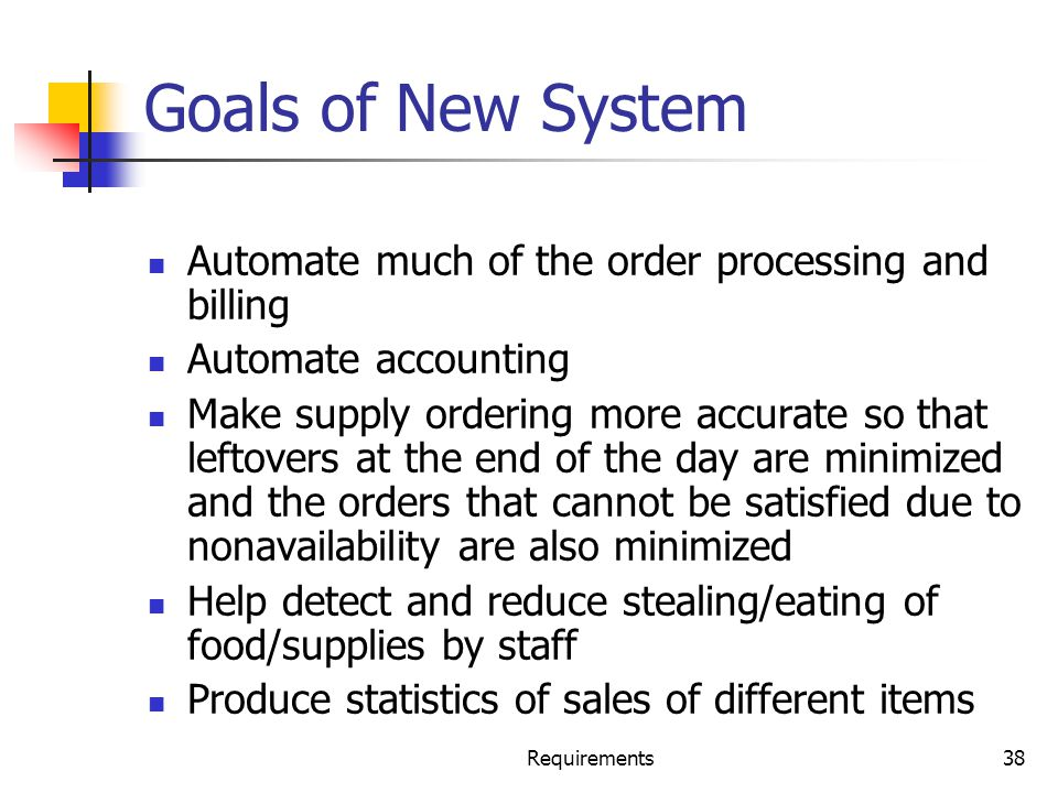 Goals of New System Automate much of the order processing and billing
