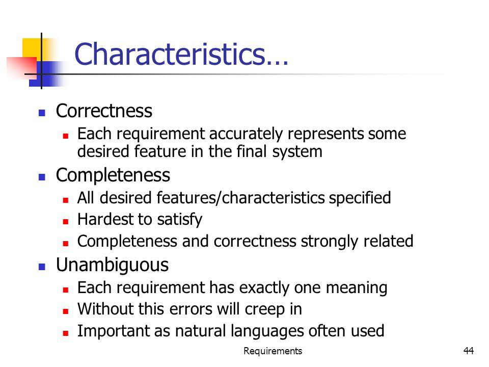 Characteristics… Correctness Completeness Unambiguous