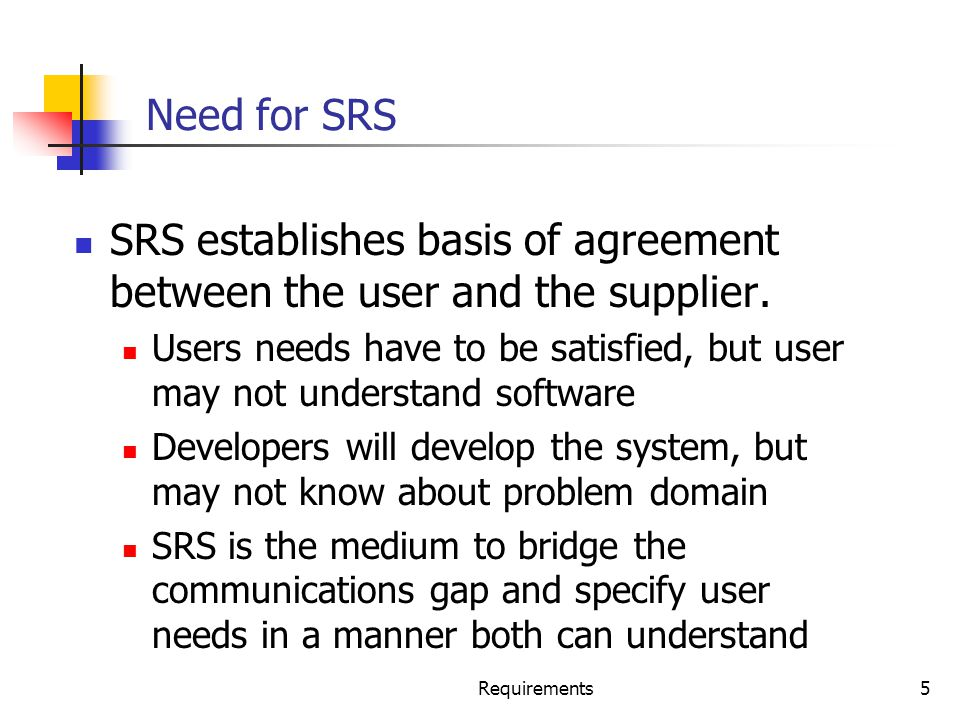 SRS establishes basis of agreement between the user and the supplier.
