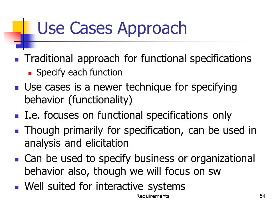 Use Cases Approach Traditional approach for functional specifications
