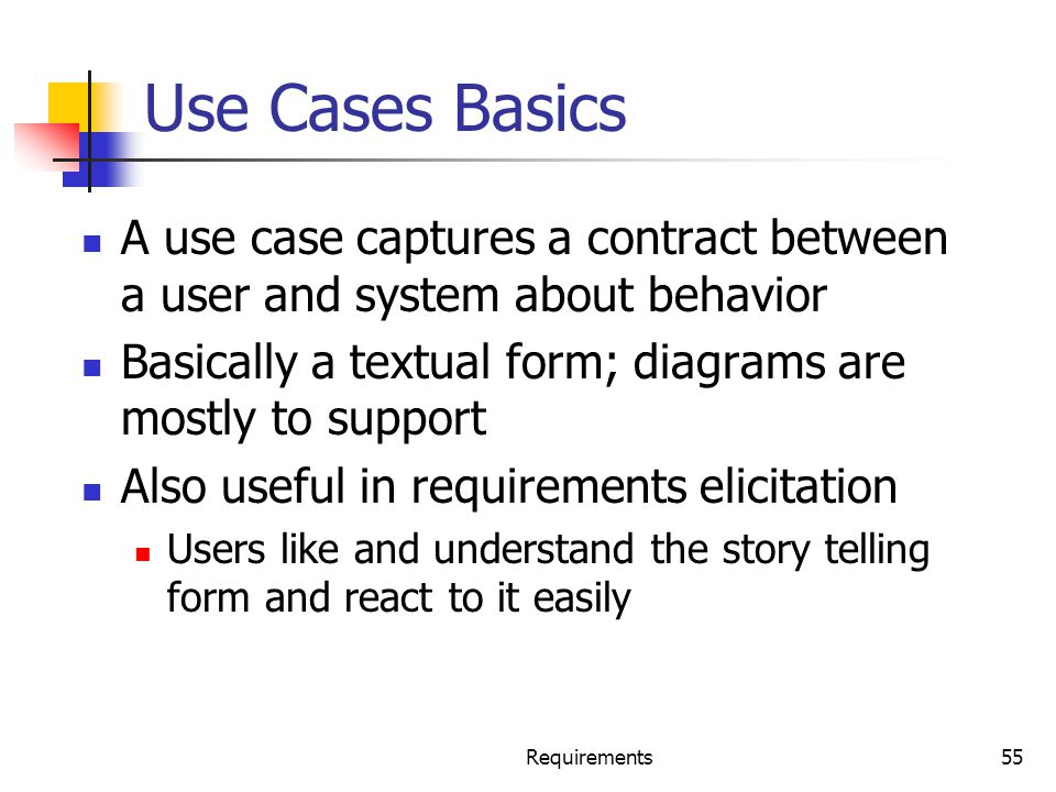 Use Cases Basics A use case captures a contract between a user and system about behavior. Basically a textual form; diagrams are mostly to support.