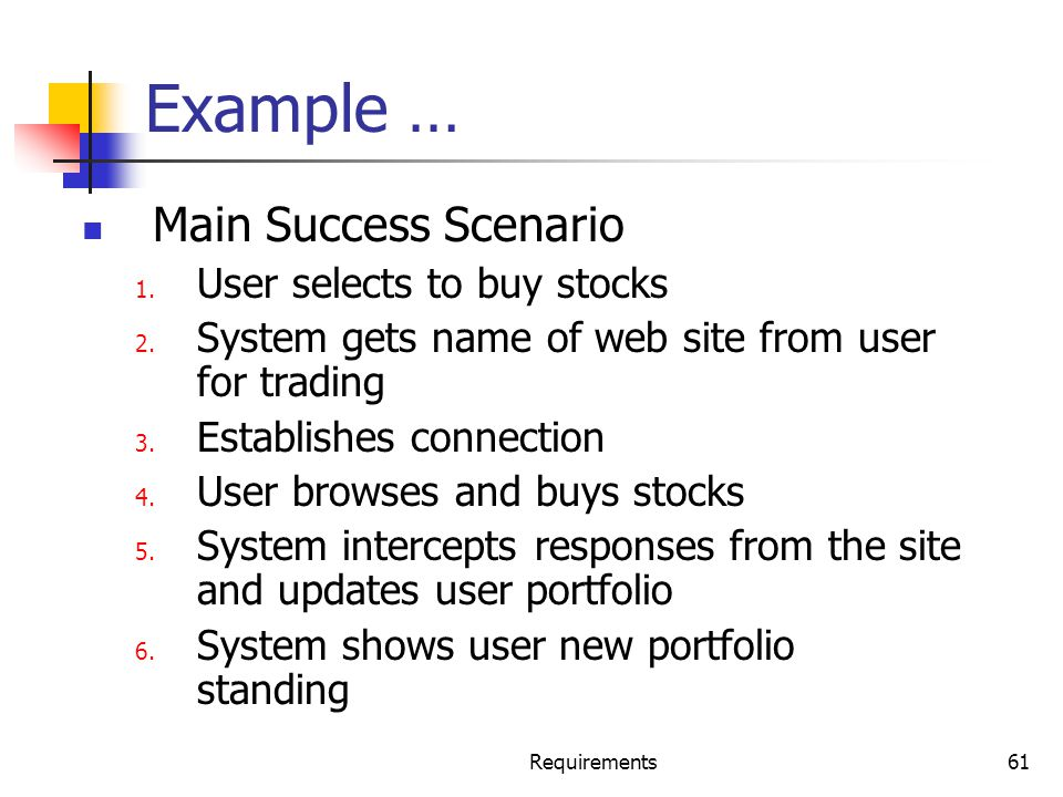 Example … Main Success Scenario User selects to buy stocks