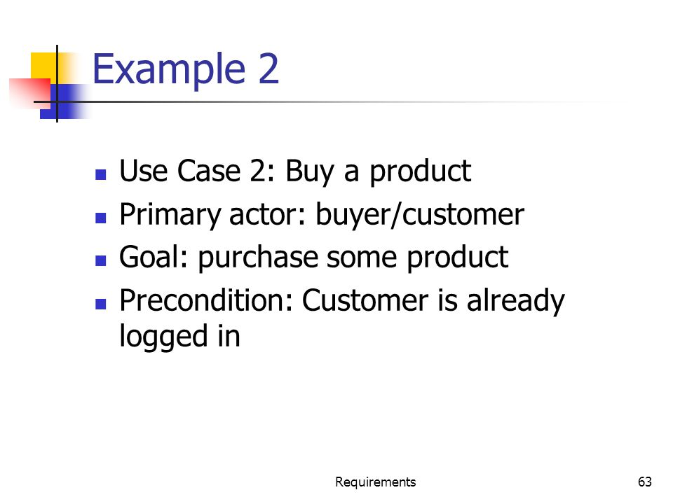 Example 2 Use Case 2: Buy a product Primary actor: buyer/customer