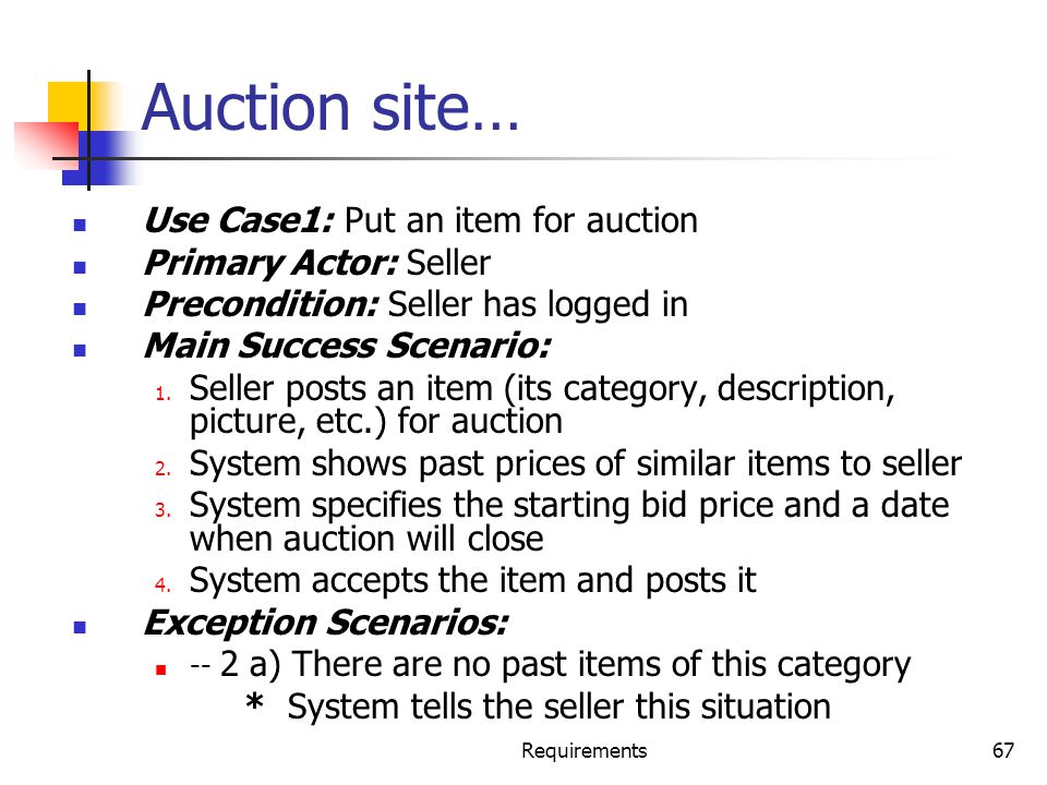 Auction site… Use Case1: Put an item for auction Primary Actor: Seller