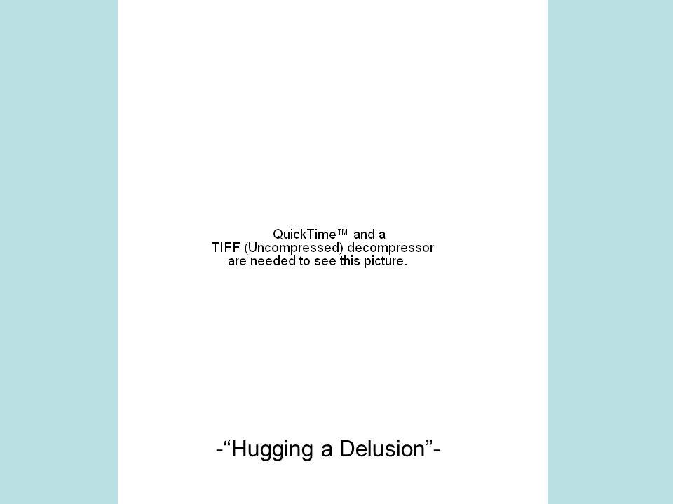 - Hugging a Delusion -