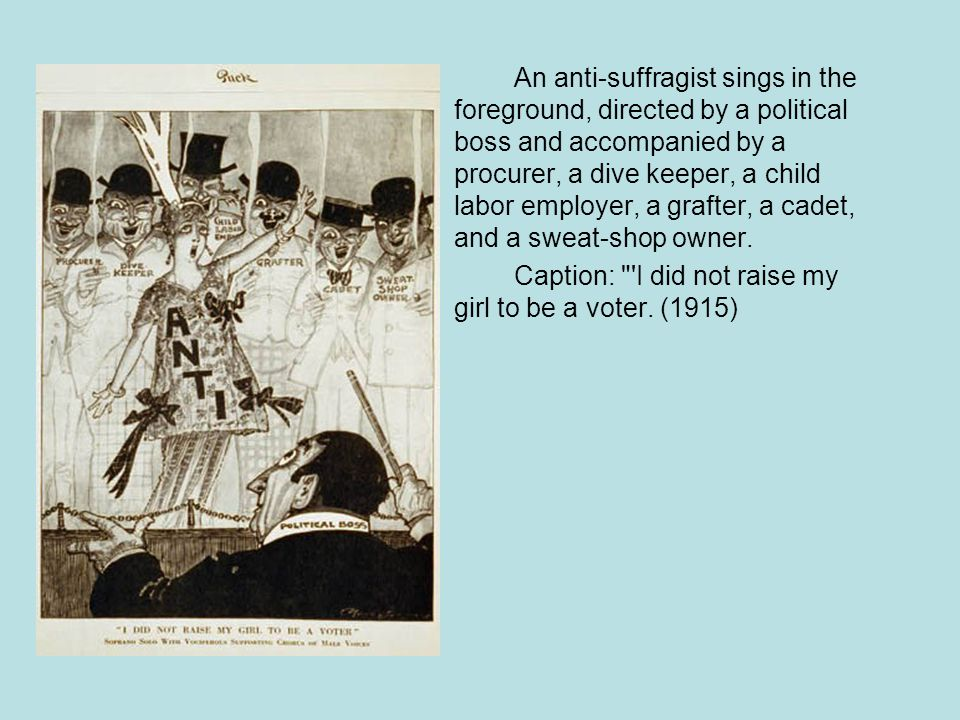 An anti-suffragist sings in the foreground, directed by a political boss and accompanied by a procurer, a dive keeper, a child labor employer, a grafter, a cadet, and a sweat-shop owner.