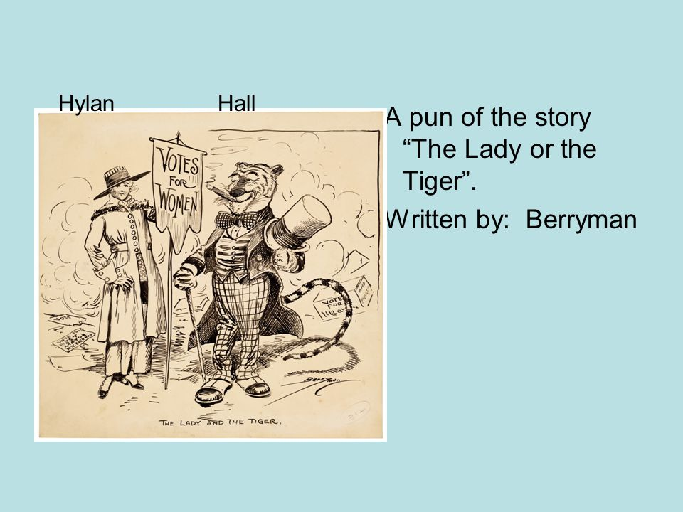 A pun of the story The Lady or the Tiger .