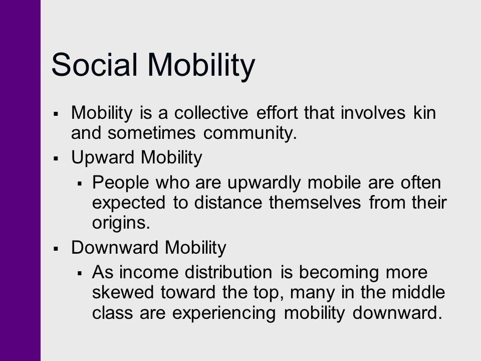 Social Mobility Mobility is a collective effort that involves kin and sometimes community. Upward Mobility.