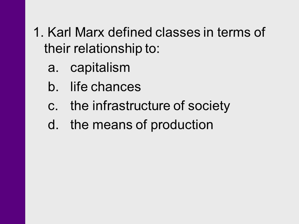 1. Karl Marx defined classes in terms of their relationship to: