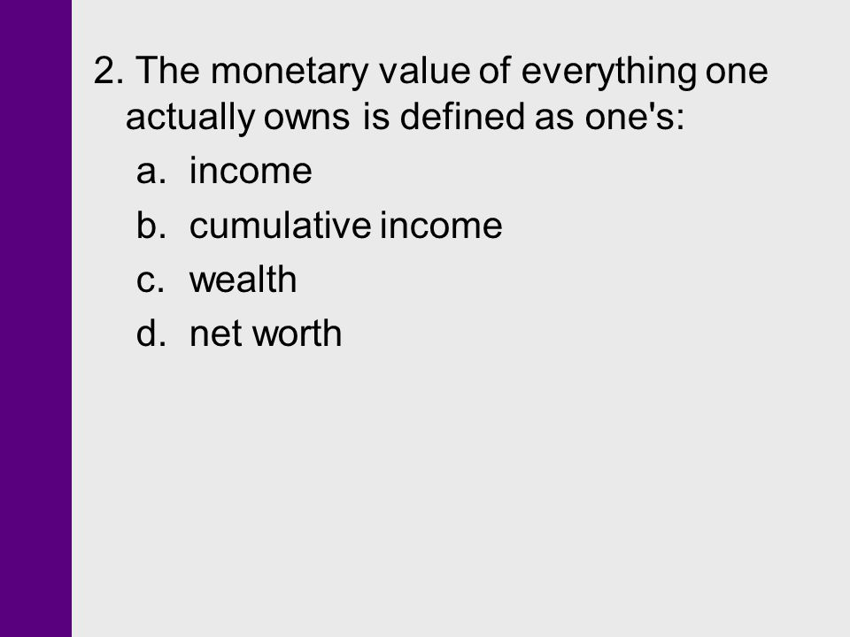 2. The monetary value of everything one actually owns is defined as one s: