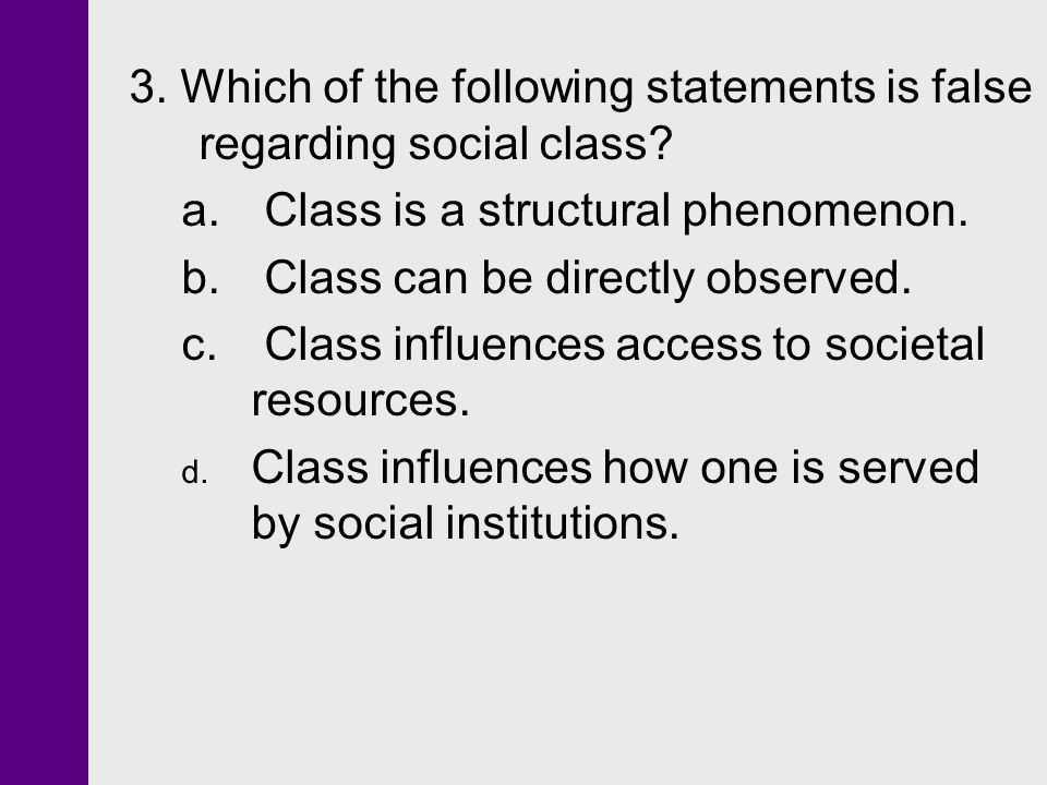 3. Which of the following statements is false regarding social class