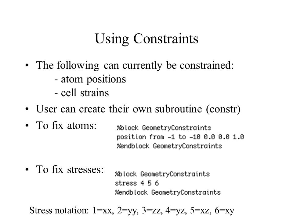 Using Constraints The following can currently be constrained: - atom positions - cell strains.