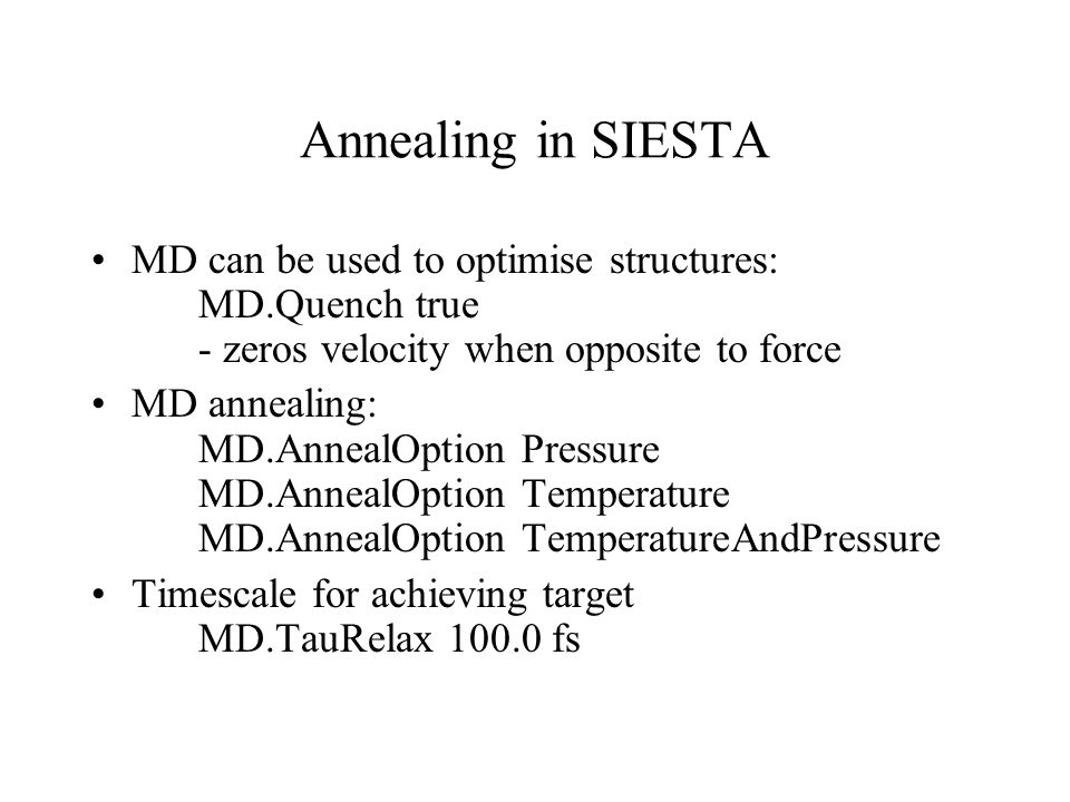 Annealing in SIESTA MD can be used to optimise structures: MD.Quench true - zeros velocity when opposite to force.