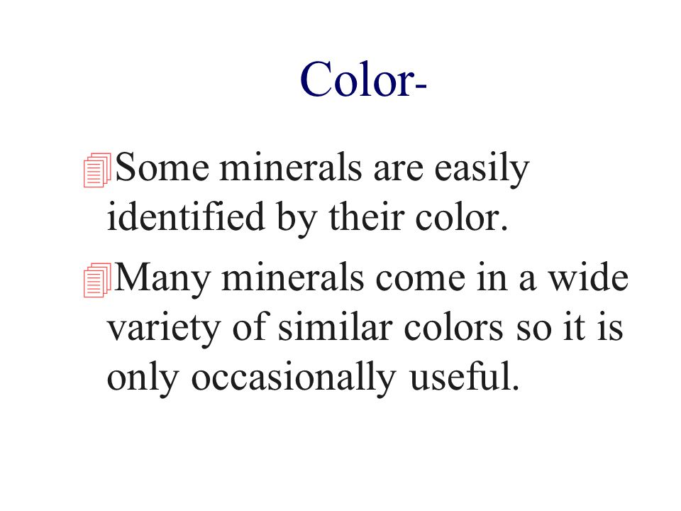 Color- Some minerals are easily identified by their color.