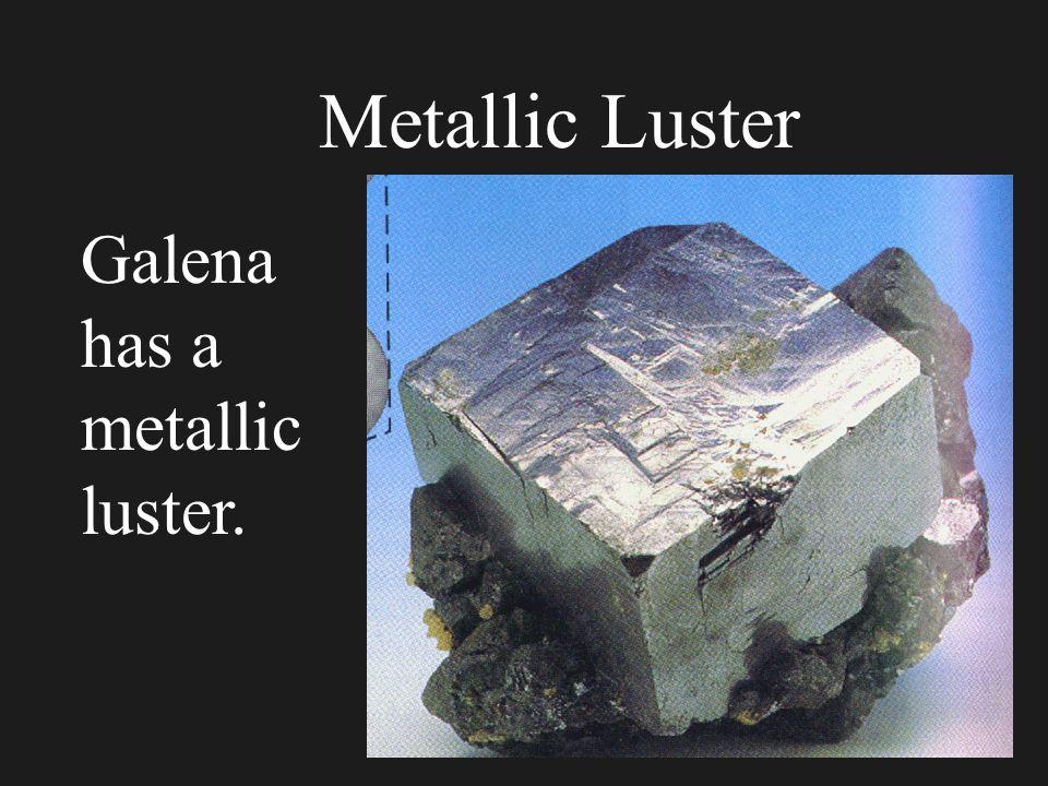 Metallic Luster Galena has a metallic luster.