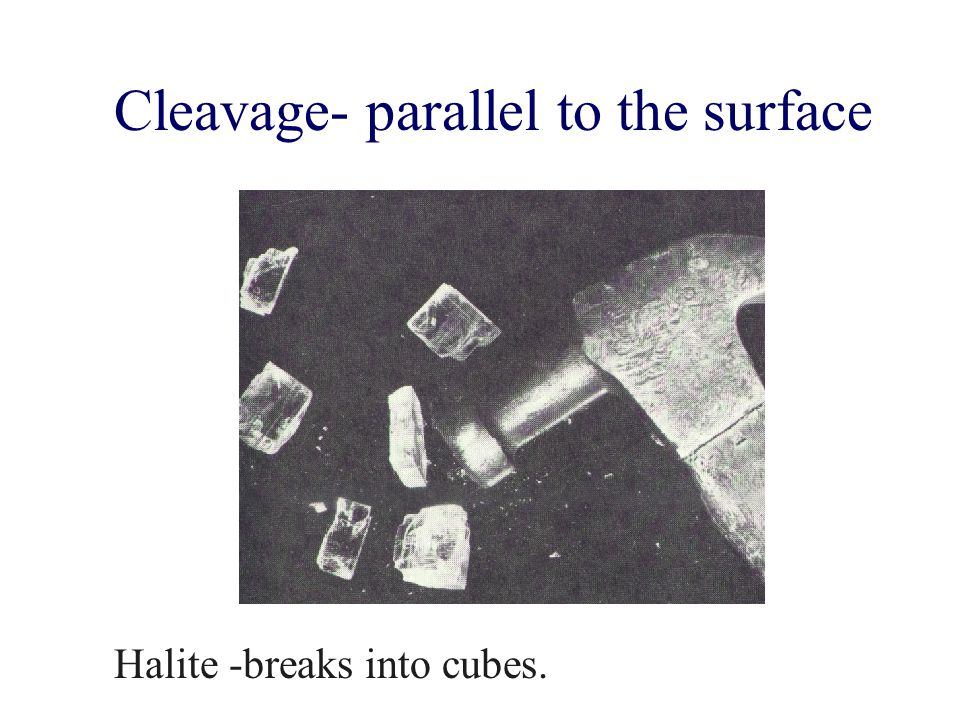 Cleavage- parallel to the surface