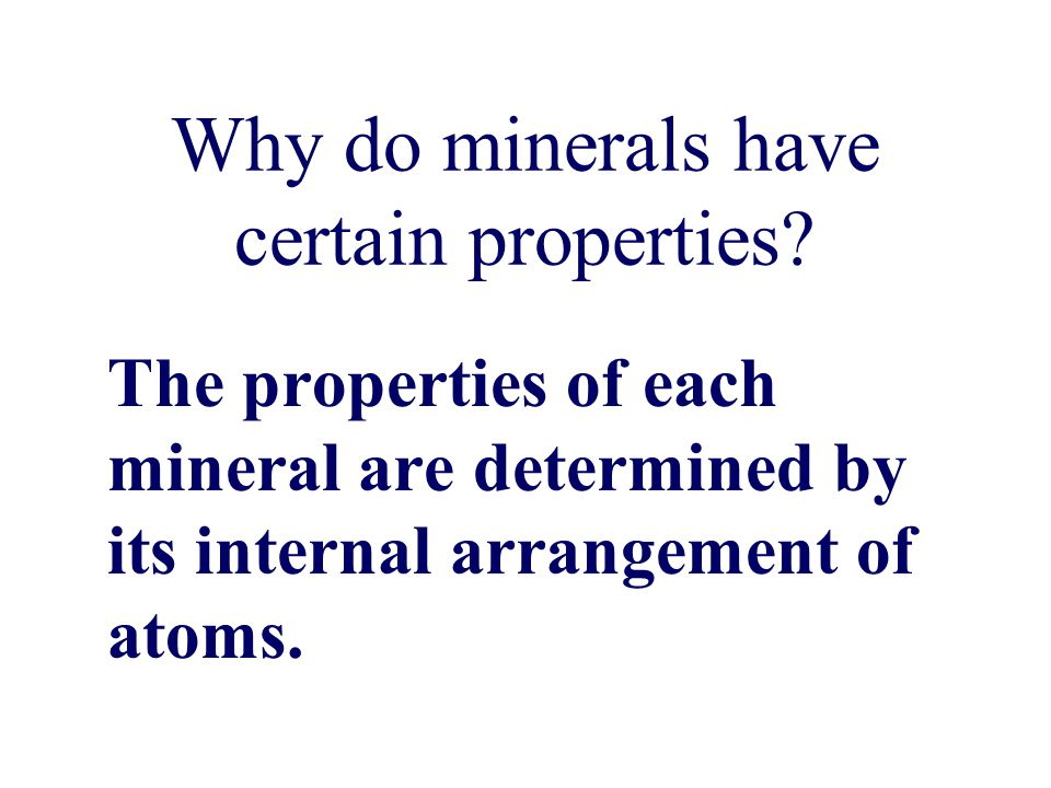 Why do minerals have certain properties