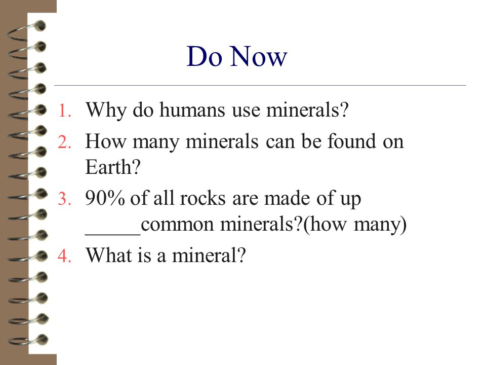 Do Now Why do humans use minerals