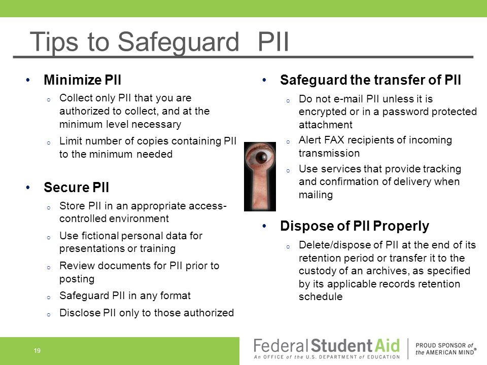 Tips to Safeguard PII Minimize PII Safeguard the transfer of PII