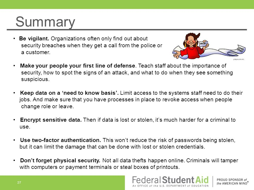 Summary Be vigilant. Organizations often only find out about security breaches when they get a call from the police or a customer.