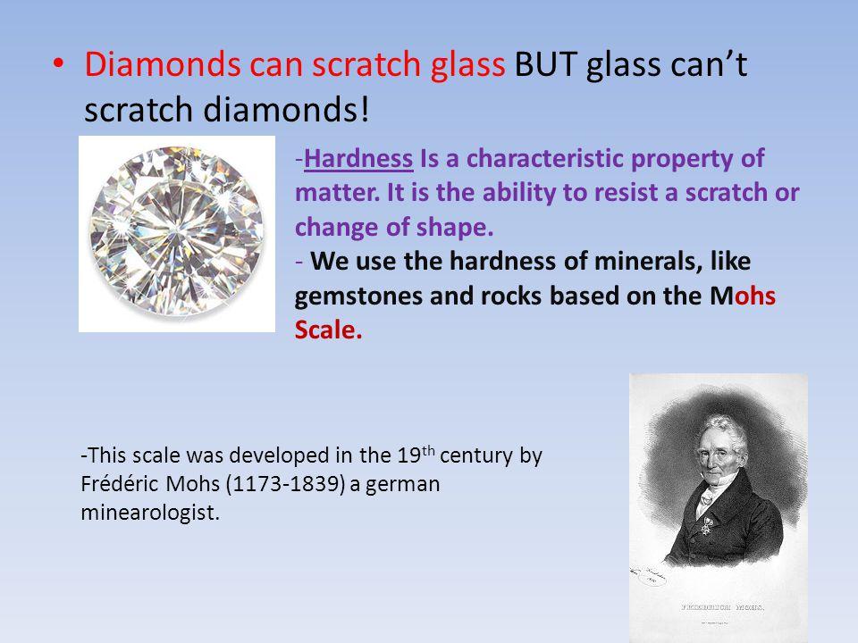 Diamonds can scratch glass BUT glass can't scratch diamonds!