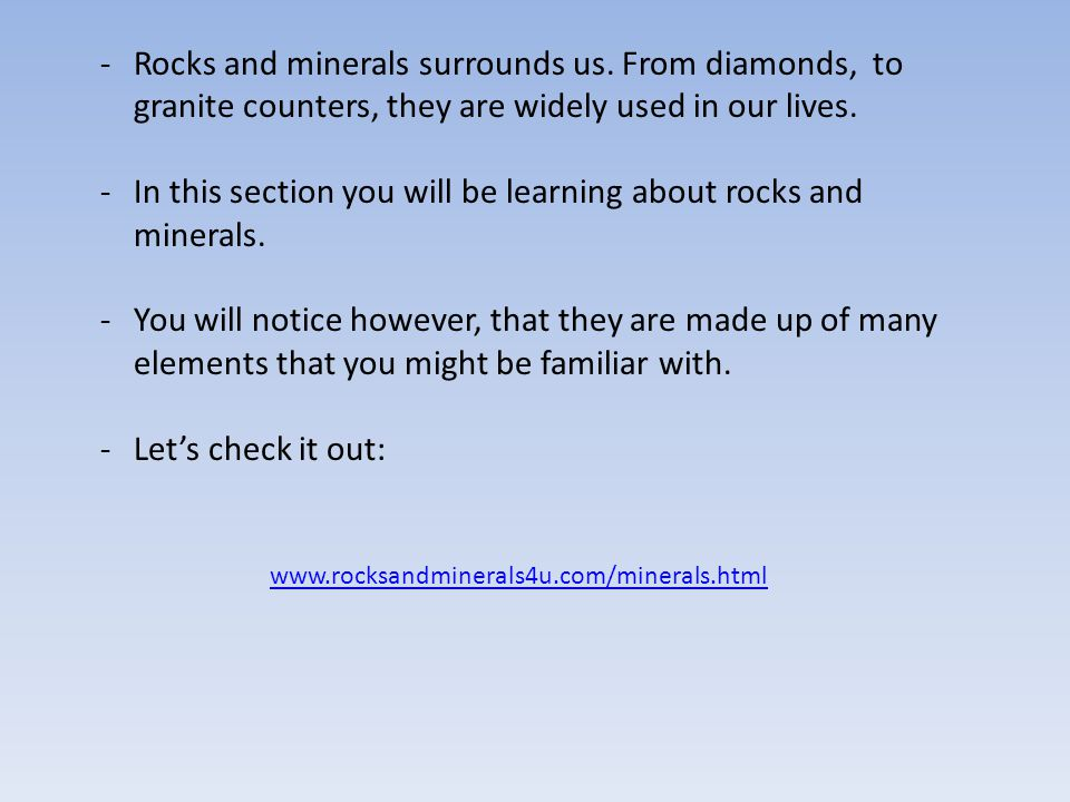 In this section you will be learning about rocks and minerals.
