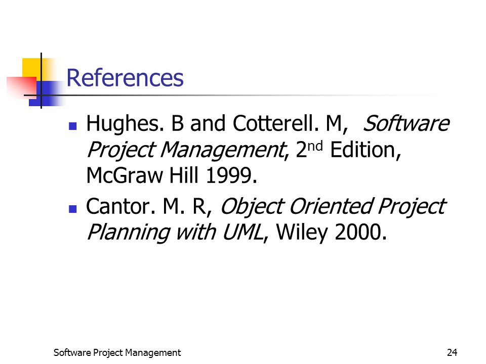 References Hughes. B and Cotterell. M, Software Project Management, 2nd Edition, McGraw Hill 1999.