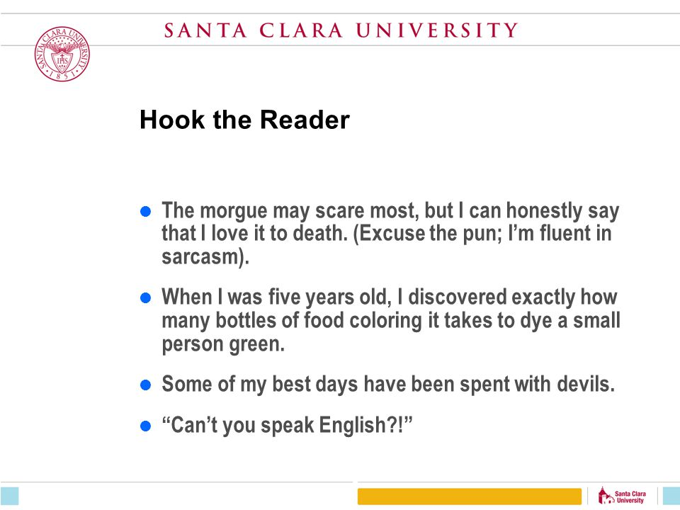 Hook the Reader The morgue may scare most, but I can honestly say that I love it to death. (Excuse the pun; I'm fluent in sarcasm).