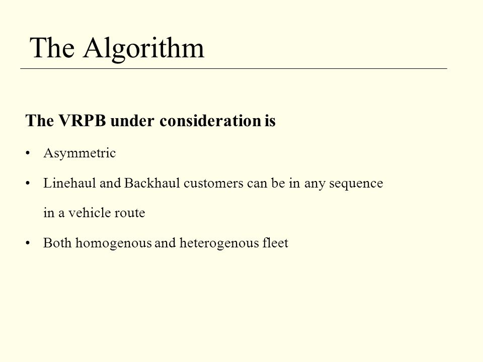 The Algorithm The VRPB under consideration is Asymmetric