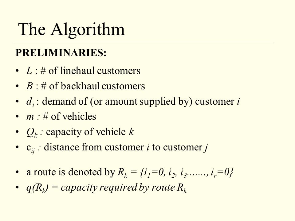 The Algorithm PRELIMINARIES: L : # of linehaul customers