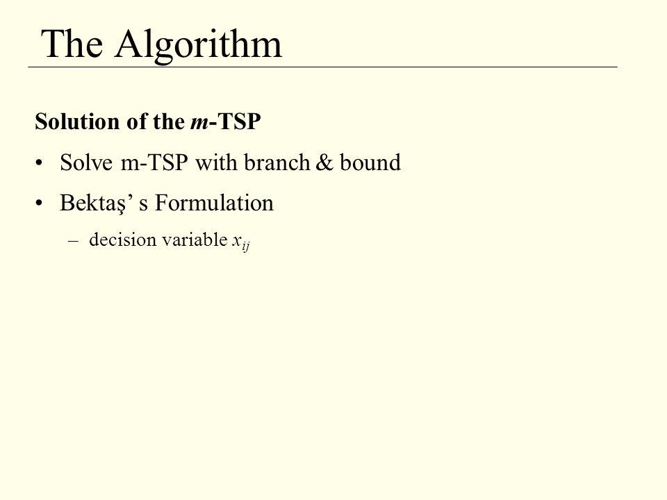 The Algorithm Solution of the m-TSP Solve m-TSP with branch & bound