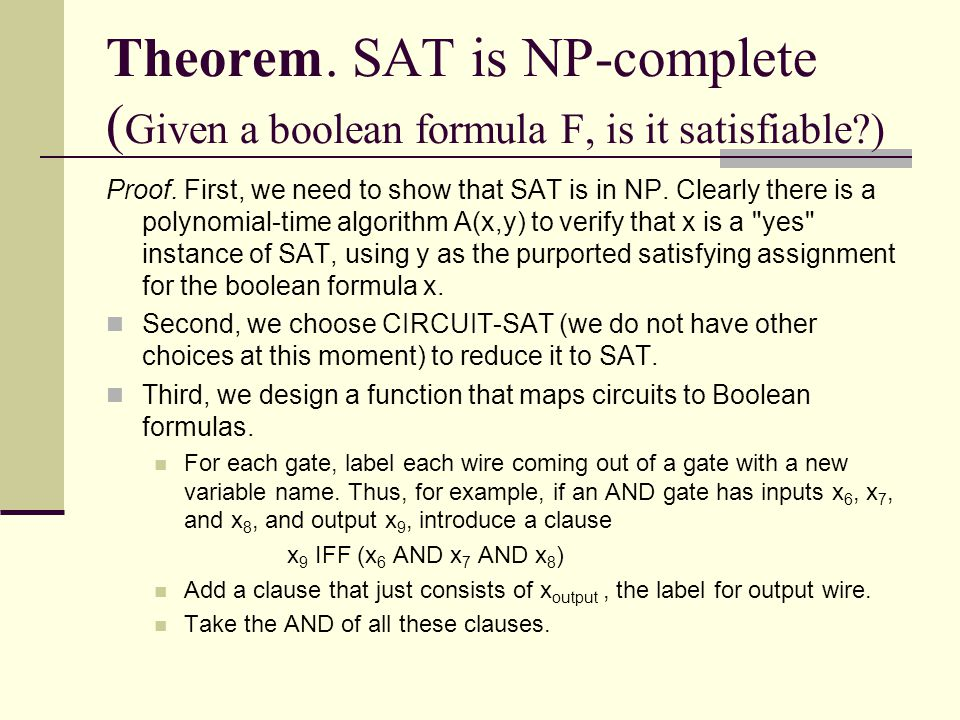 Theorem. SAT is NP-complete (Given a boolean formula F, is it satisfiable )