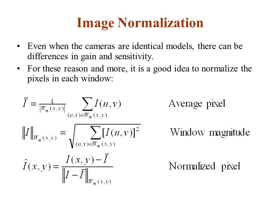 Image Normalization Even when the cameras are identical models, there can be differences in gain and sensitivity.