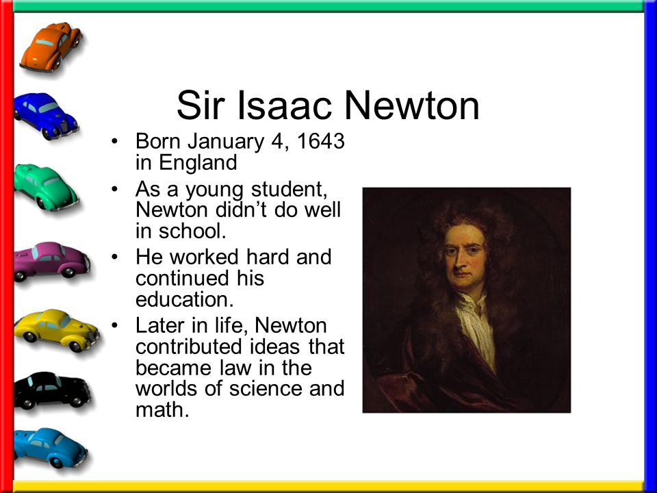 Sir Isaac Newton Born January 4, 1643 in England