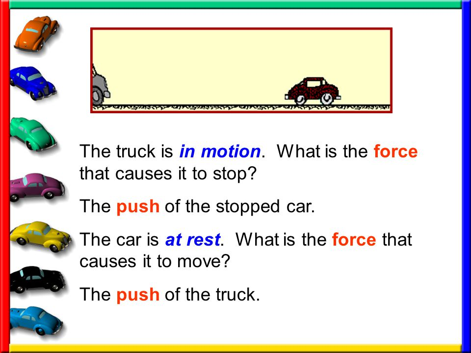 The truck is in motion. What is the force that causes it to stop