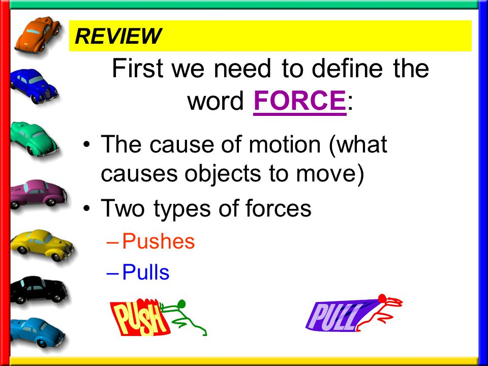 First we need to define the word FORCE: