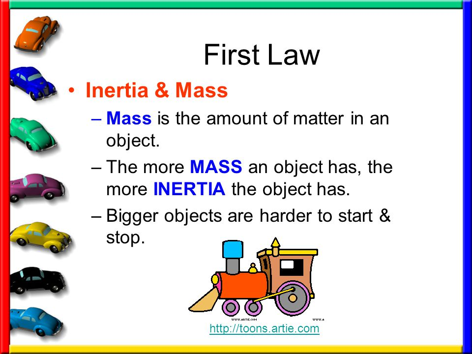 First Law Inertia & Mass Mass is the amount of matter in an object.