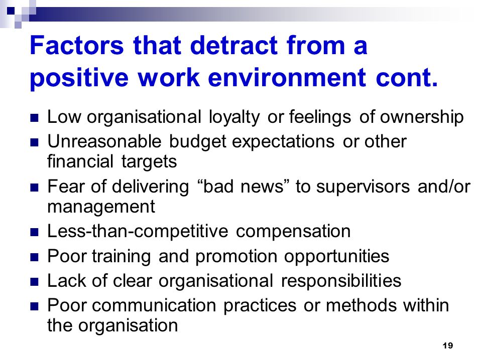 Factors that detract from a positive work environment cont.