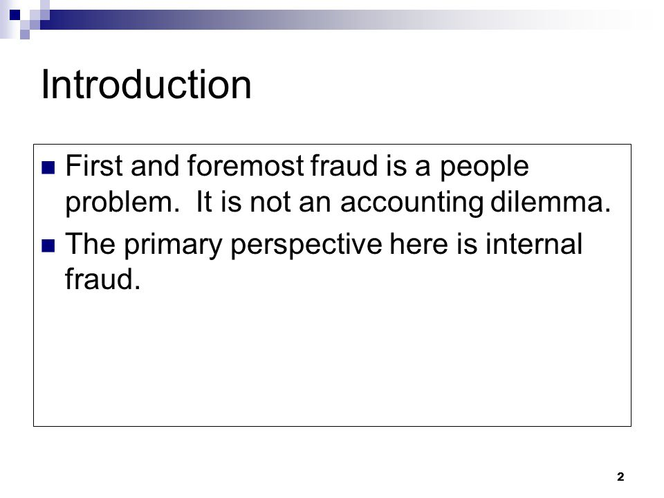 Introduction First and foremost fraud is a people problem.