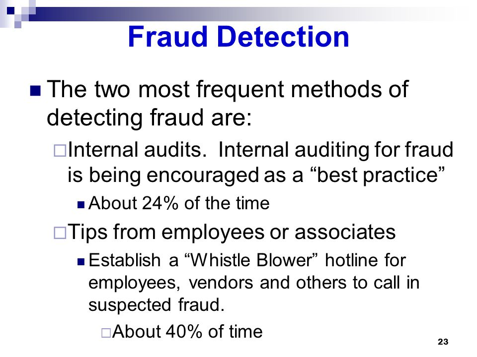 Fraud Detection The two most frequent methods of detecting fraud are: