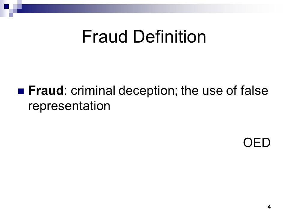 Fraud Definition Fraud: criminal deception; the use of false representation OED