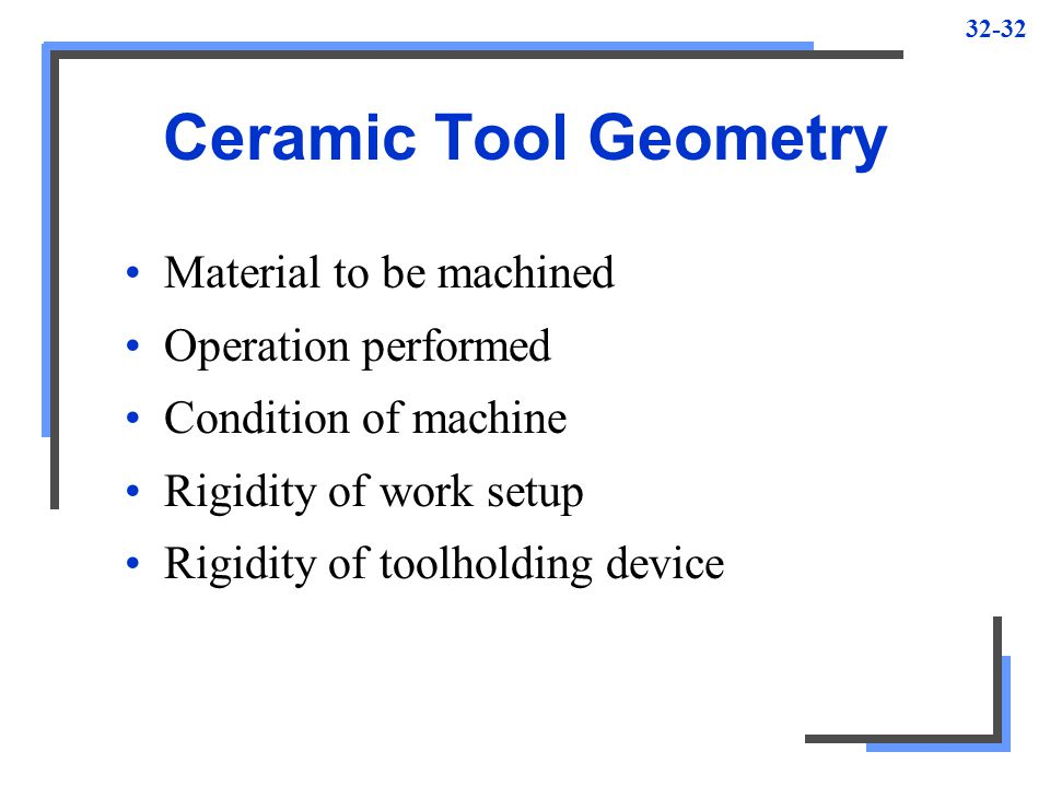 Ceramic Tool Geometry Material to be machined Operation performed