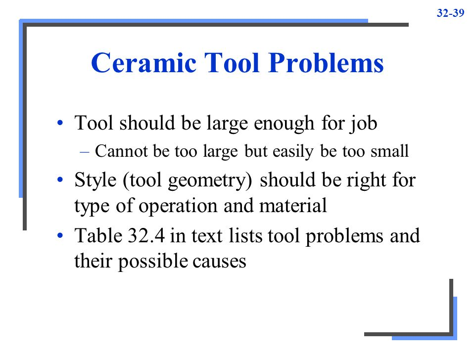 Ceramic Tool Problems Tool should be large enough for job