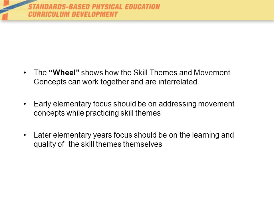 The Wheel shows how the Skill Themes and Movement Concepts can work together and are interrelated