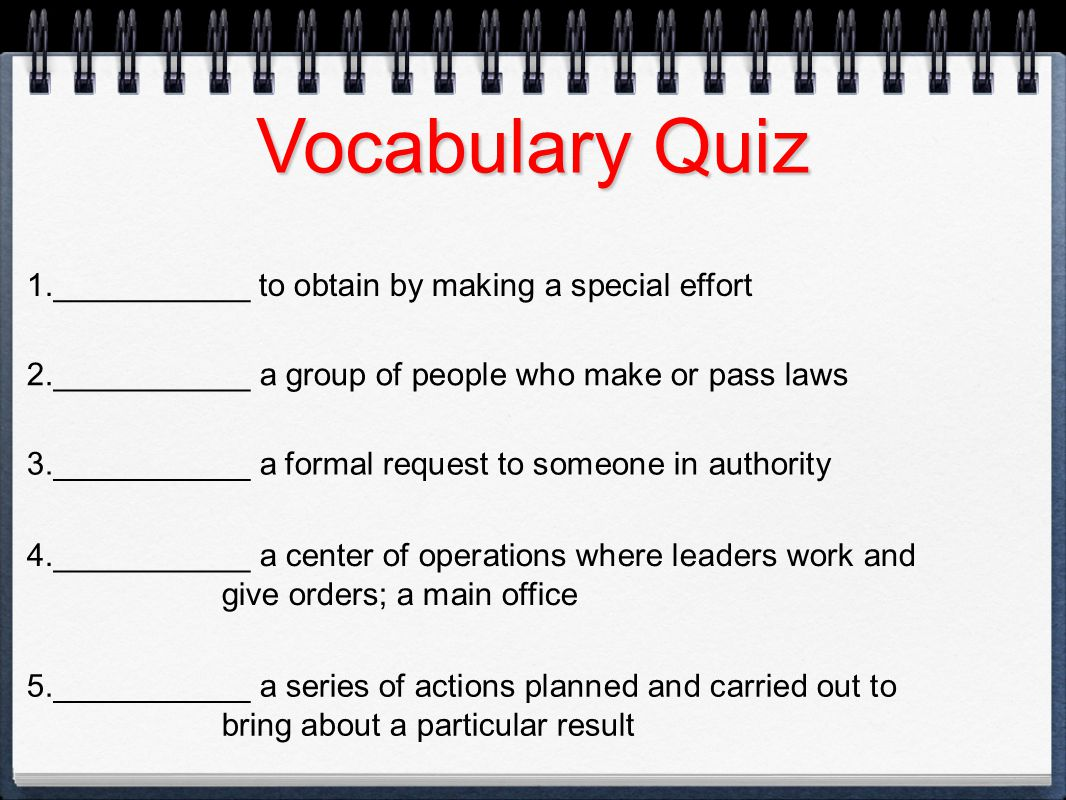 Vocabulary Quiz 1.___________ to obtain by making a special effort