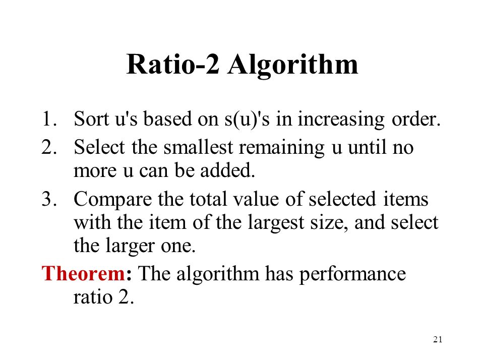 Ratio-2 Algorithm Sort u s based on s(u) s in increasing order.
