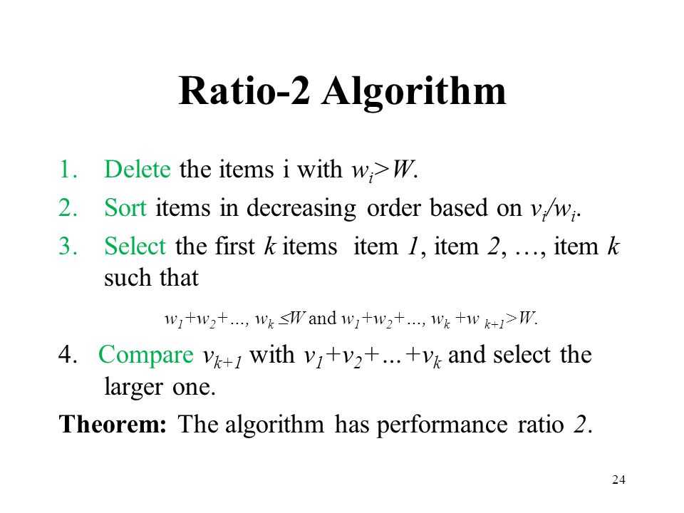 Ratio-2 Algorithm Delete the items i with wi>W.