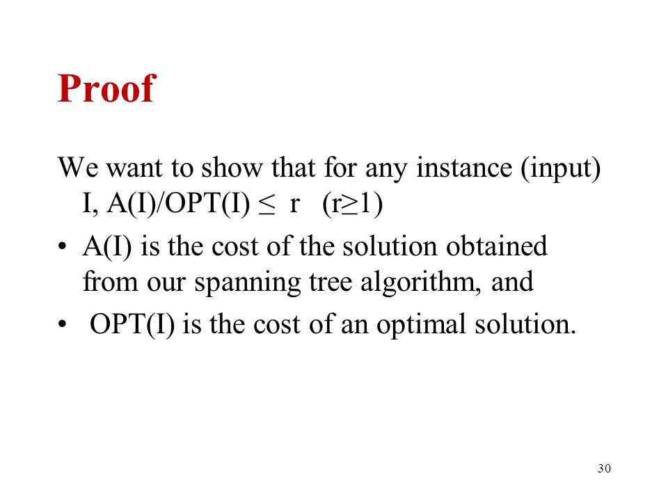 Proof We want to show that for any instance (input) I, A(I)/OPT(I) ≤ r (r≥1)