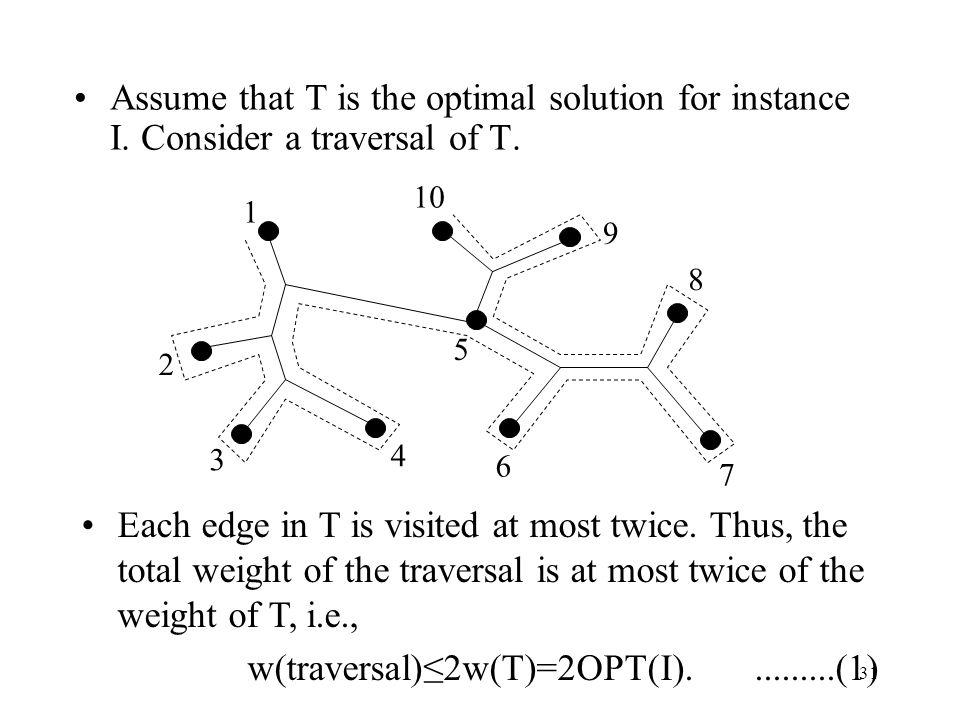 w(traversal)≤2w(T)=2OPT(I). .........(1)
