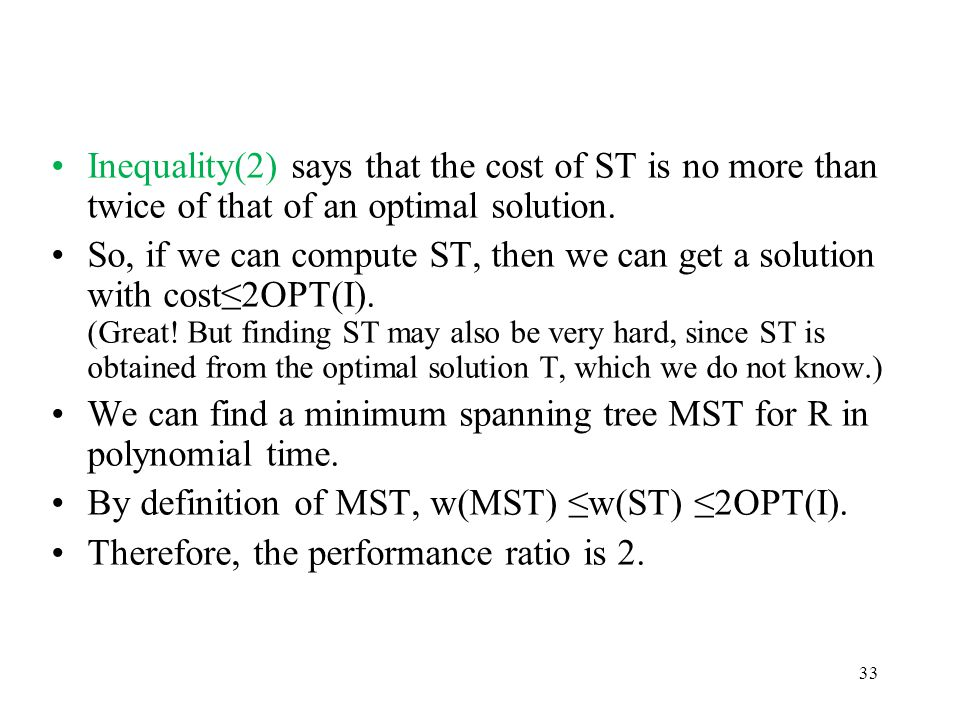 Inequality(2) says that the cost of ST is no more than twice of that of an optimal solution.